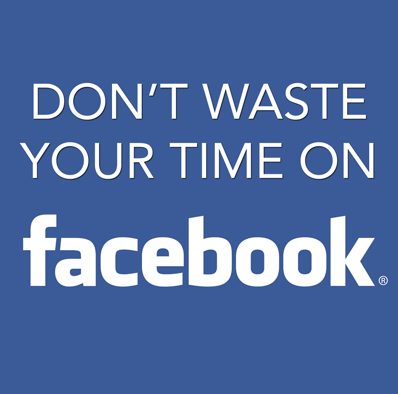 Don't Waste Your Time On Facebook