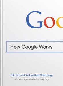 How Google Works by by Eric Schmidt & Jonathan Rosenberg, with Alan Eagle