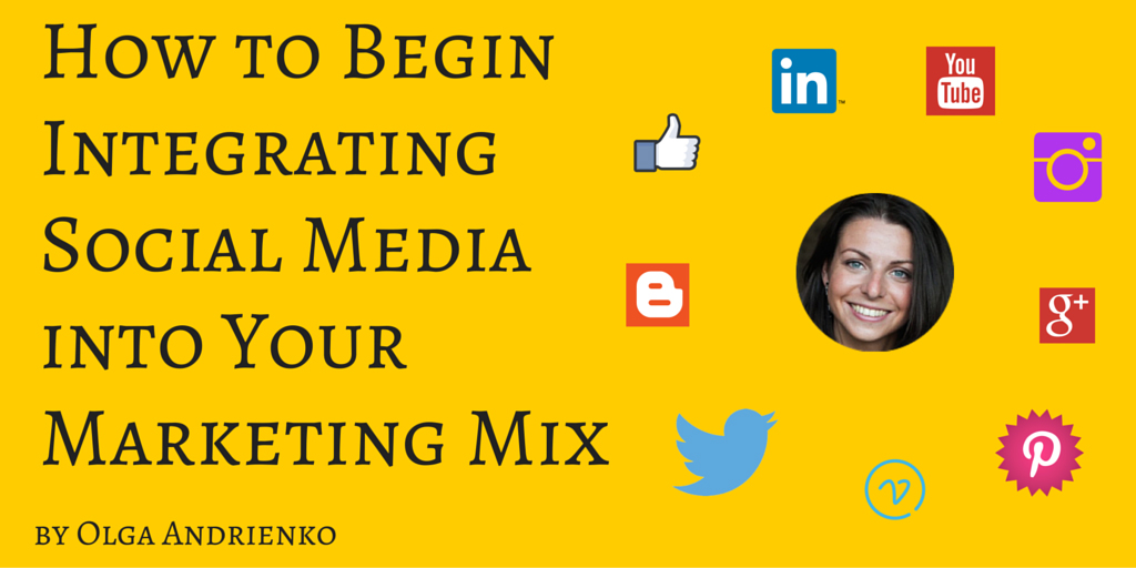 How to Begin Integrating Social Media into Your Marketing Mix