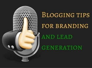 Blogging tips for branding and lead generation