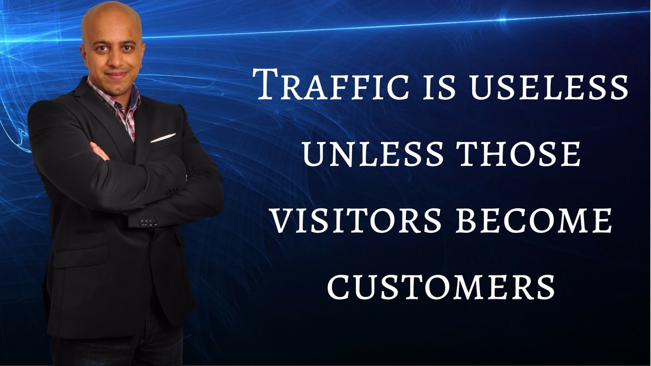 Traffic is useless unless those visitors become customers