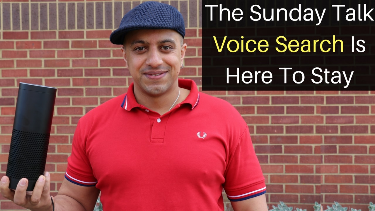 The Sunday Talk – Voice Search Is Here To Stay
