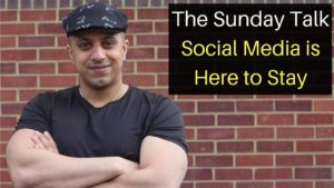 The Sunday Talk – Social Media is Here to Stay