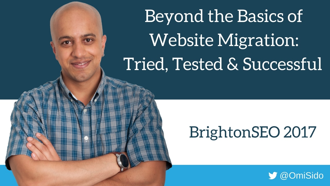 BrightonSEO talk April 2017 | Beyond the Basics of Website Migration: Tried, Tested & Successful