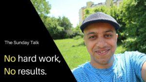 The Sunday Talk - No hard work, no results