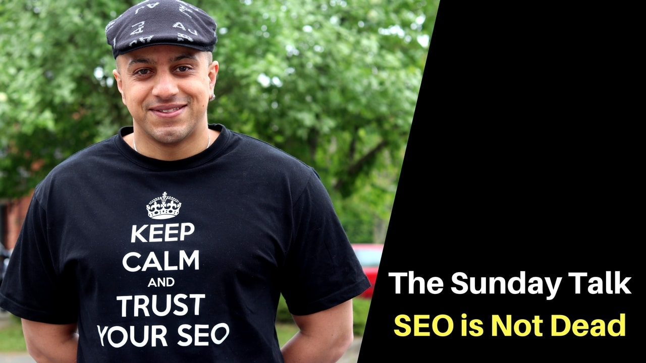The Sunday Talk – SEO is Not Dead