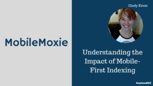 Understanding the Impact of Mobile-First Indexing Cindy Krum