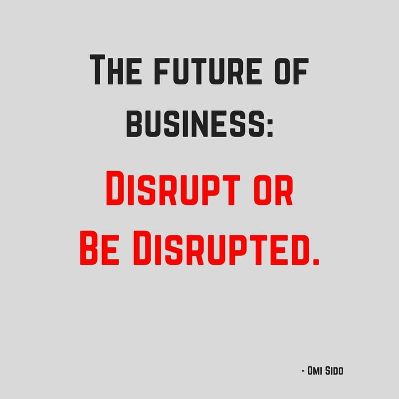 The future of business: Disrupt or Be Disrupted.