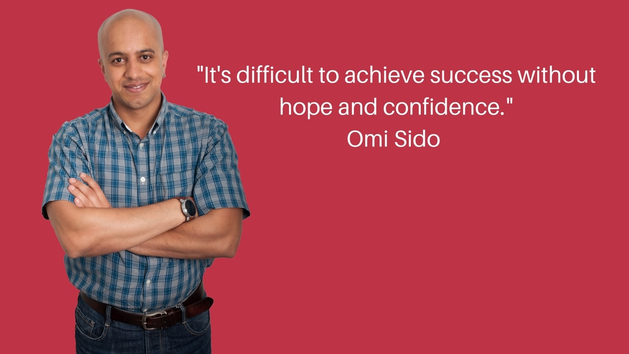 It's difficult to achieve success without hope and confidence.