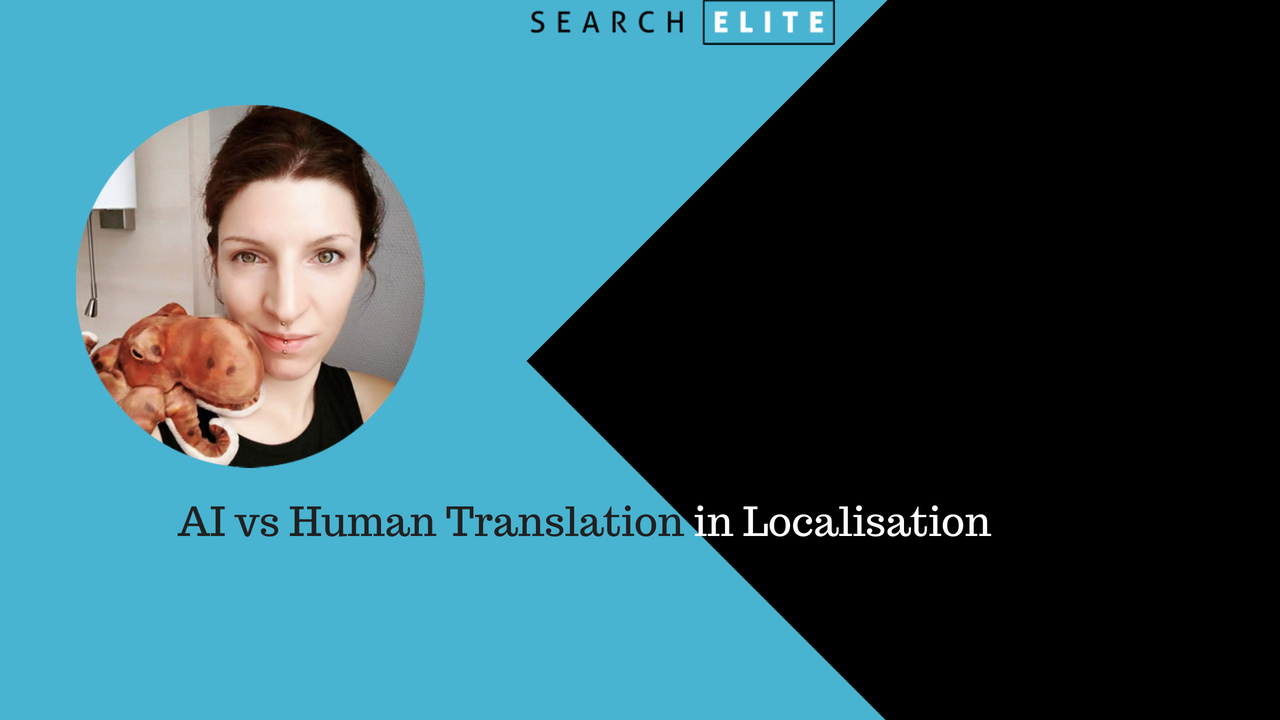AI vs Human Translation in Localisation | Search Elite SEO Conference