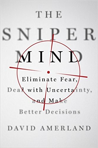The Sniper Mind: Eliminate Fear, Deal with Uncertainty, and Make Better Decisions Book by David Amerland
