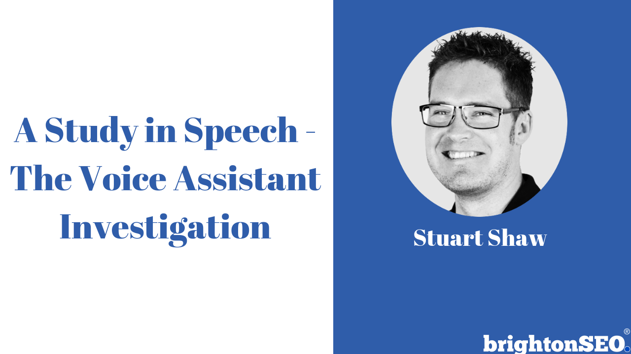 The Voice Assistant Investigation - BrightonSEO