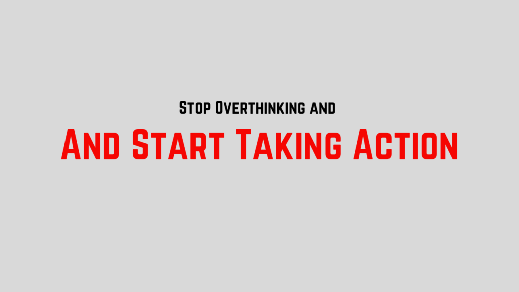 Stop overthinking and start taking action.