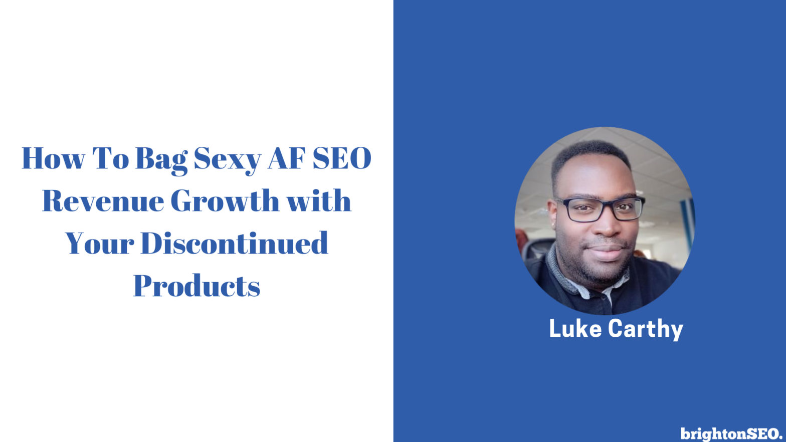 Luke Carthy - How To Bag Sexy AF SEO Revenue Growth with Your Discontinued Products