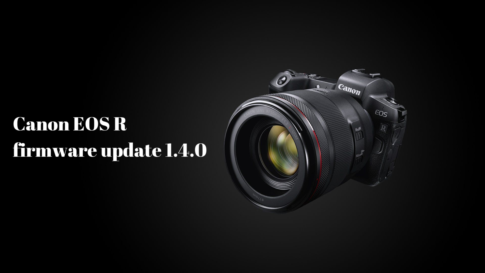 Canon EOS R firmware update 1.4.0