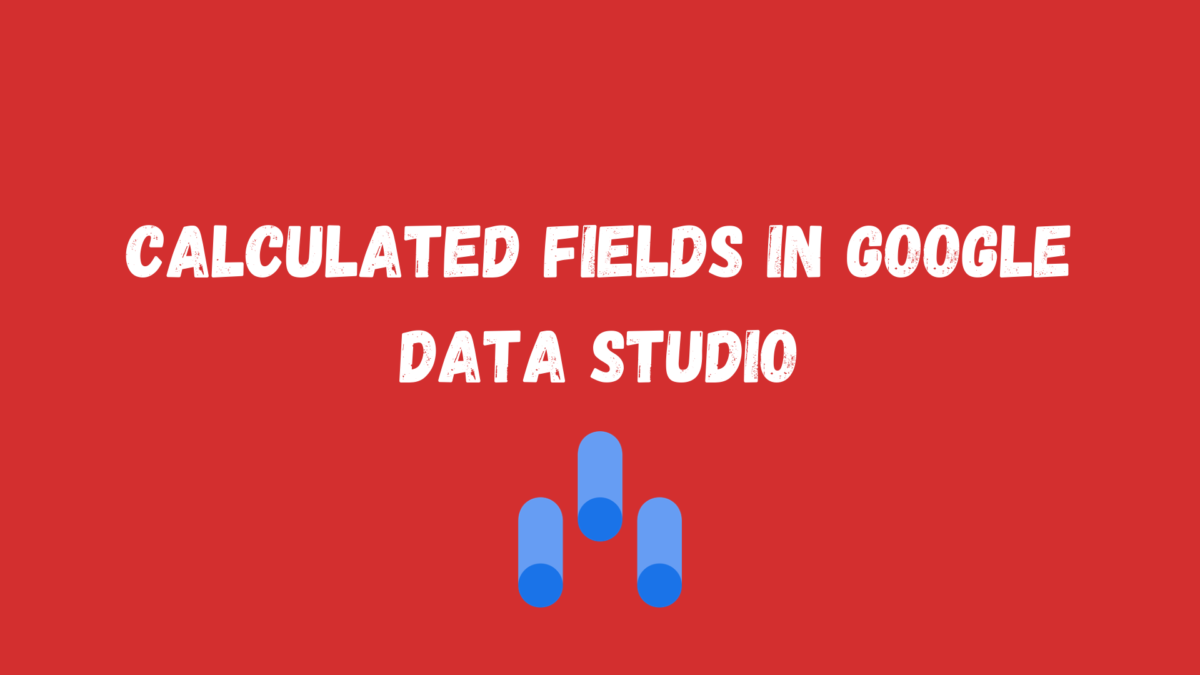 Calculated fields in Google Data Studio