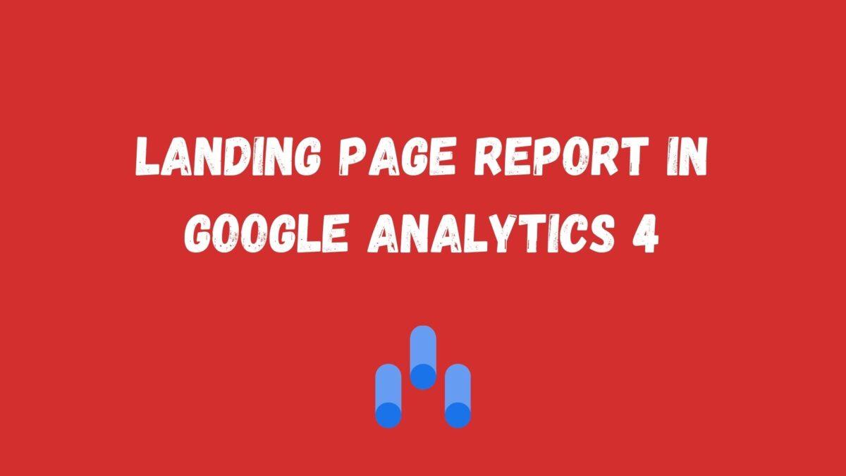 Landing page report in Google Analytics 4